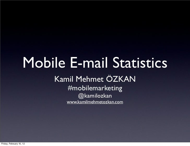 Mobile E-mail Statistics                          Kamil Mehmet ÖZKAN                            #mobilemarketing          ...