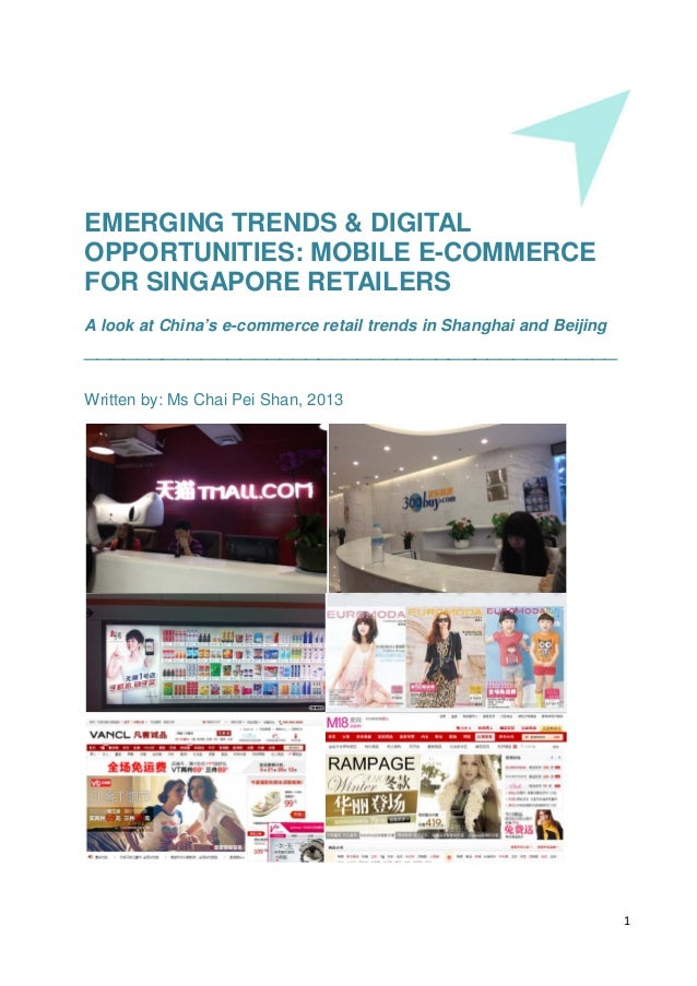 1 EMERGING TRENDS & DIGITAL OPPORTUNITIES: MOBILE E-COMMERCE FOR SINGAPORE RETAILERS A look at China's e-commerce retail t...