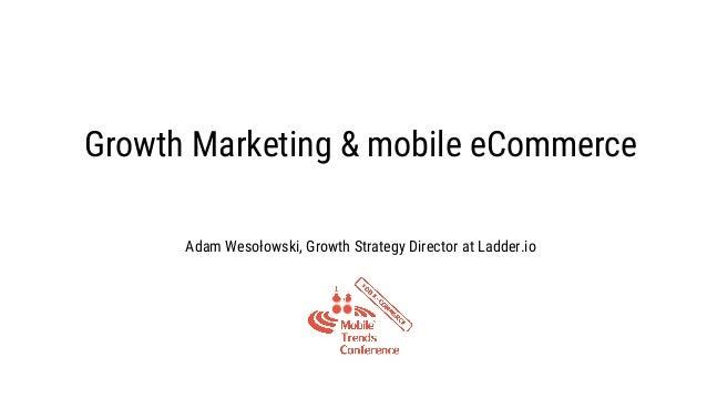 Growth Marketing & mobile eCommerce Adam Wesołowski, Growth Strategy Director at Ladder.io