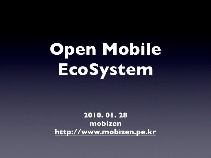 Open Mobile  EcoSystem         2010. 01. 28         mobizen http://www.mobizen.pe.kr