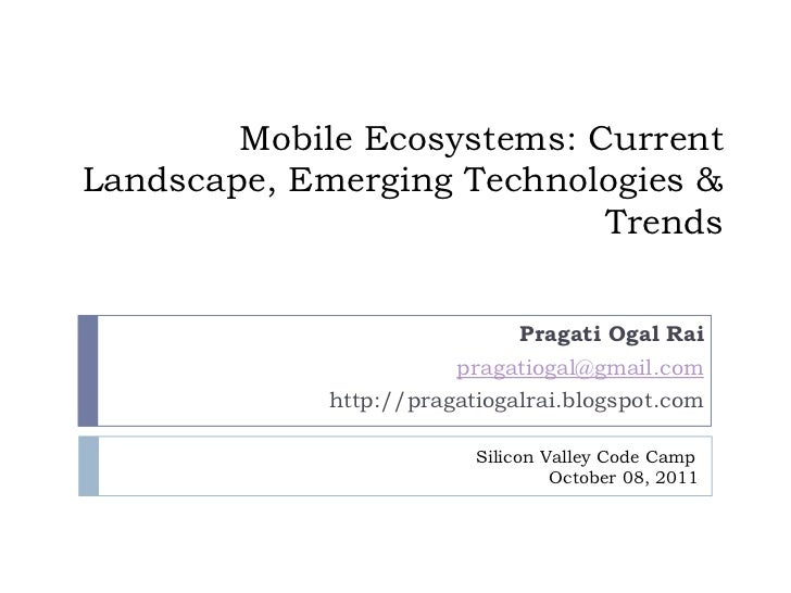 Mobile Ecosystems: Current Landscape, Emerging Technologies & Trends<br />Pragati Ogal Rai<br />pragatiogal@gmail.com<br /...