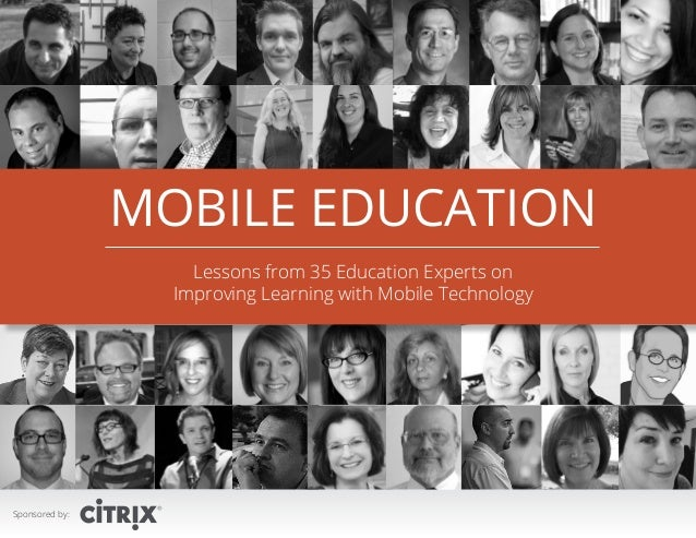 MOBILE EDUCATION Lessons from 35 Education Experts on Improving Learning with Mobile Technology  Sponsored by:  1