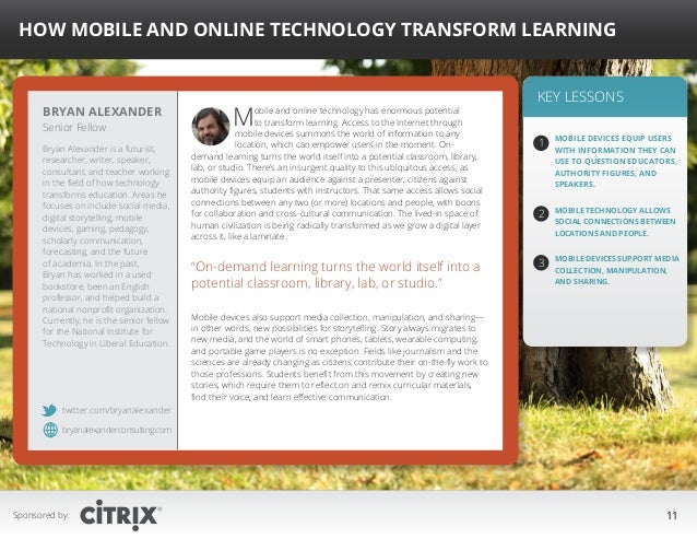 """ How Mobile and Online Technology Transform Learning  Bryan Alexander Senior Fellow  Bryan Alexander is a futurist, resea..."