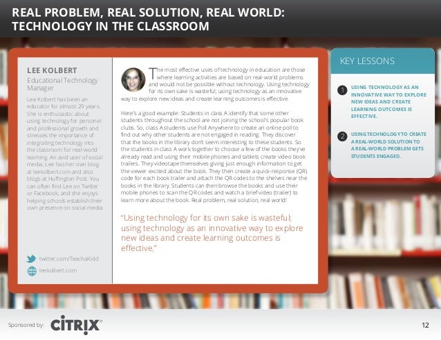 """  Real Problem, Real Solution, Real World: Technology in the Classroom  Lee Kolbert  Educational Technology Manager Lee K..."
