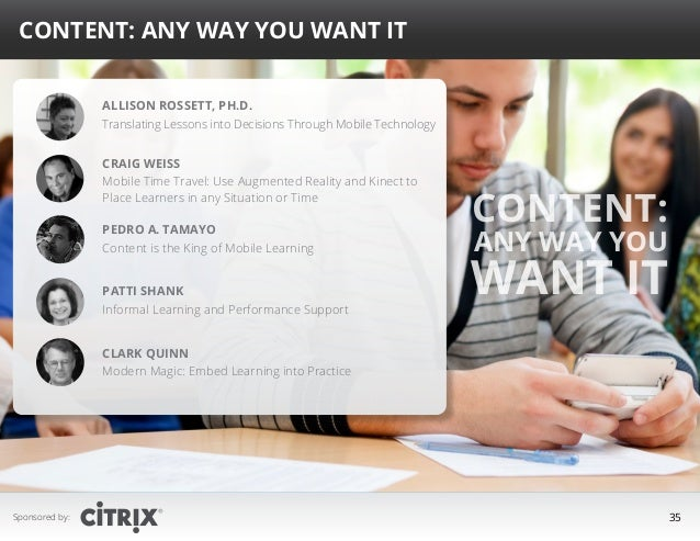 Content: Any Way You Want It Allison Rossett, Ph.D. Translating Lessons into Decisions Through Mobile Technology Craig Wei...