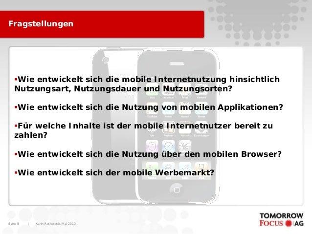 Karin Rothstock, Mai 2010 Seite 5 Fragstellungen Wie entwickelt sich die mobile Internetnutzung hinsichtlich Nutzungsart,...