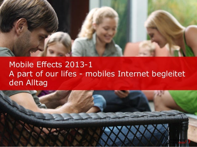 Mobile Effects 2013-1A part of our lifes - mobiles Internet begleitetden Alltag