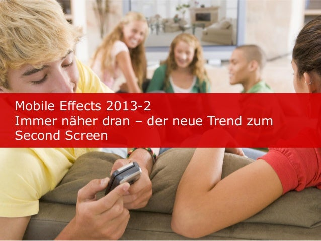 Mobile Effects 2013-2Immer näher dran – der neue Trend zumSecond Screen