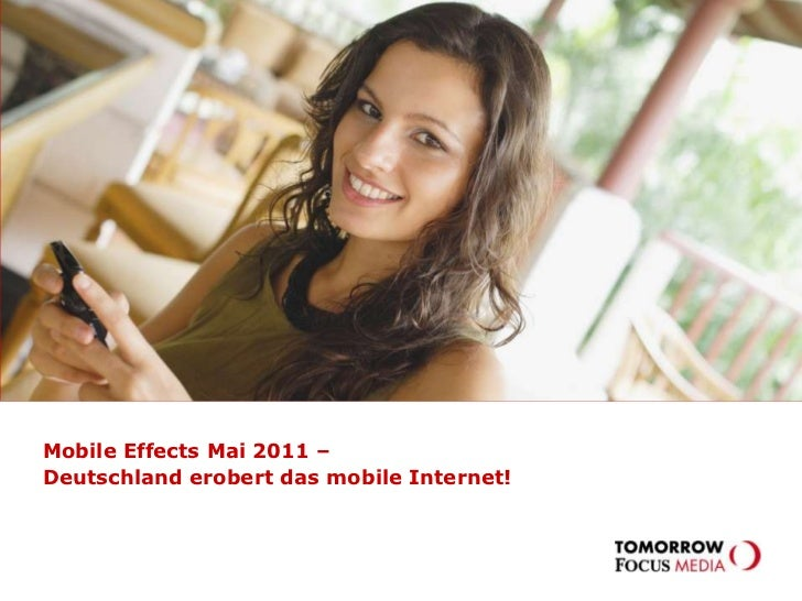 MOBILE EFFECTS– wie geht die mobile Reise in 2011 weiter?<br />Mobile Effects Mai 2011 – <br />Deutschland erobert das mob...