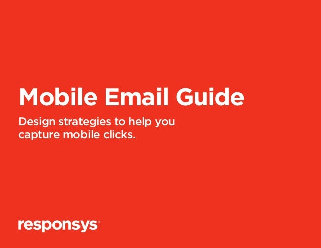Mobile Email GuideDesign strategies to help youcapture mobile clicks.