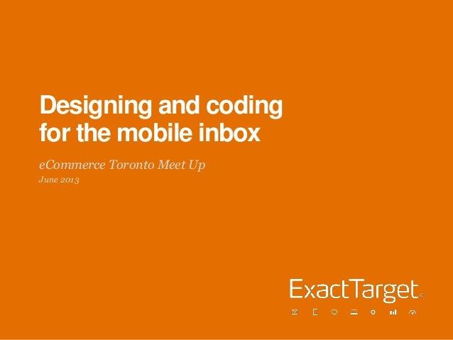 Designing and codingfor the mobile inboxeCommerce Toronto Meet UpJune 2013