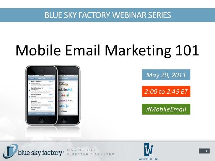 BLUE SKY FACTORY WEBINAR SERIESMobile Email Marketing 101                            May 20, 2011                         ...