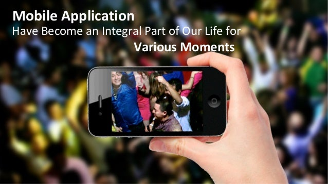 Mobile Application Have Become an Integral Part of Our Life for Various Moments