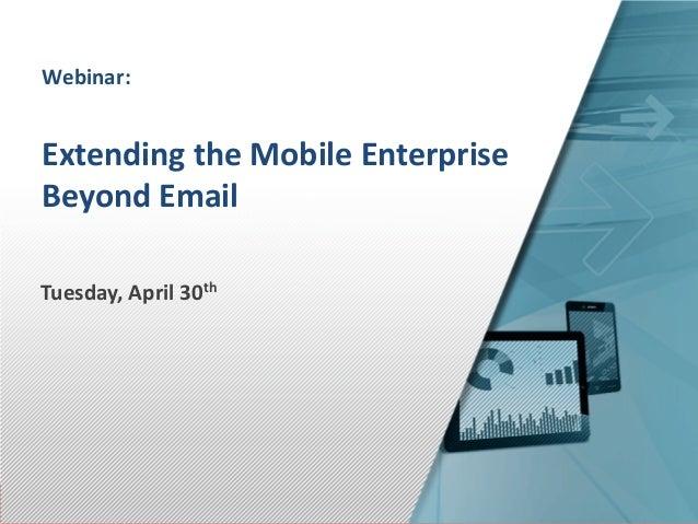 www.ryanfaas.com www.bitzermobile.com1Tuesday, April 30thWebinar:Extending the Mobile EnterpriseBeyond Email
