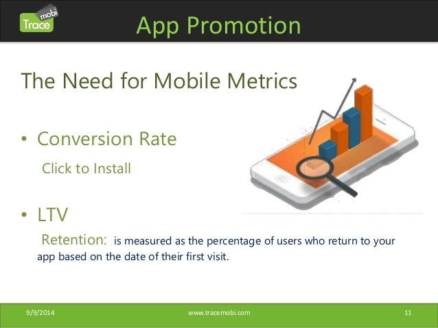 App Promotion  The Need for Mobile Metrics  • Conversion Rate  Click to Install  • LTV  Retention: is measured as the perc...