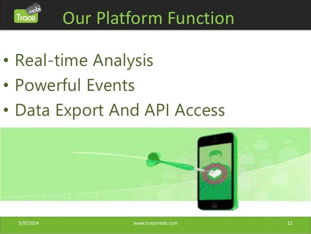 Our Platform Function  • Real-time Analysis  • Powerful Events  • Data Export And API Access  9/9/2014 www.tracemobi.com 1...