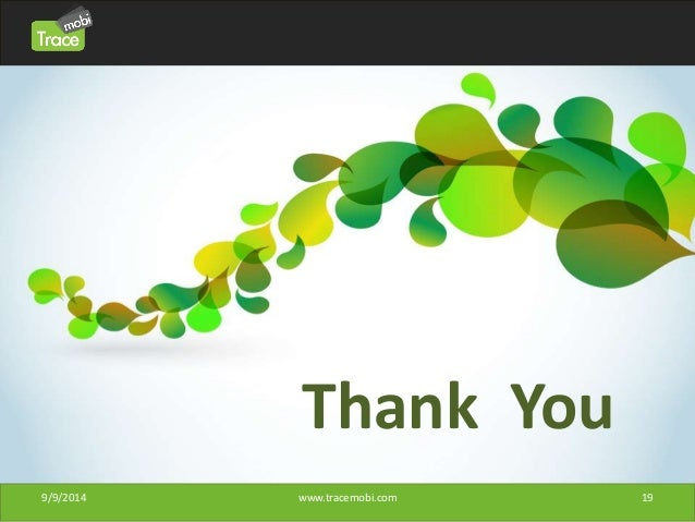 Thank You  9/9/2014 www.tracemobi.com 19