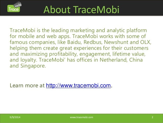 About TraceMobi  TraceMobi is the leading marketing and analytic platform  for mobile and web apps. TraceMobi works with s...