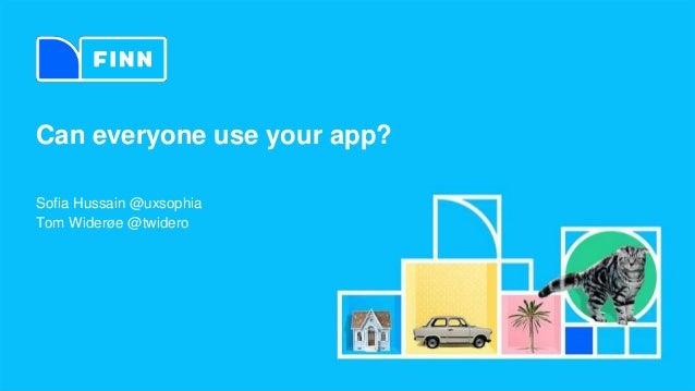 Sofia Hussain @uxsophia Tom Widerøe @twidero Can everyone use your app?