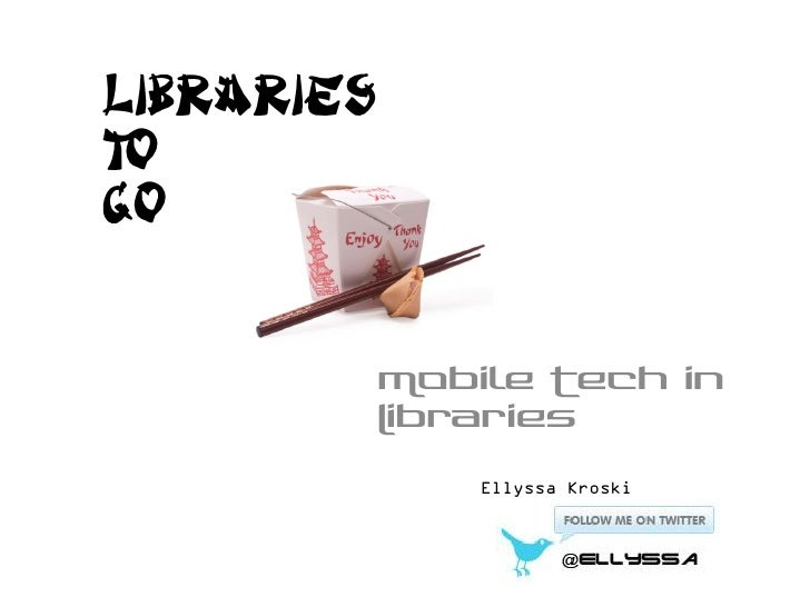 LibrariesToGo            Mobile Tech in            Libraries                Ellyssa Kroski