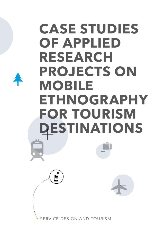 CASE STUDIES OF APPLIED RESEARCH PROJECTS ON MOBILE ETHNOGRAPHY FOR TOURISM DESTINATIONS  SERVICE DESIGN AND TOURISM