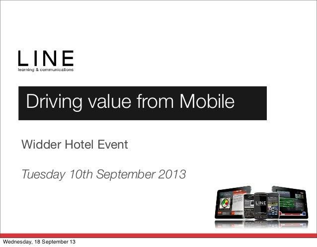 Driving value from Mobile Widder Hotel Event Tuesday 10th September 2013 Wednesday, 18 September 13