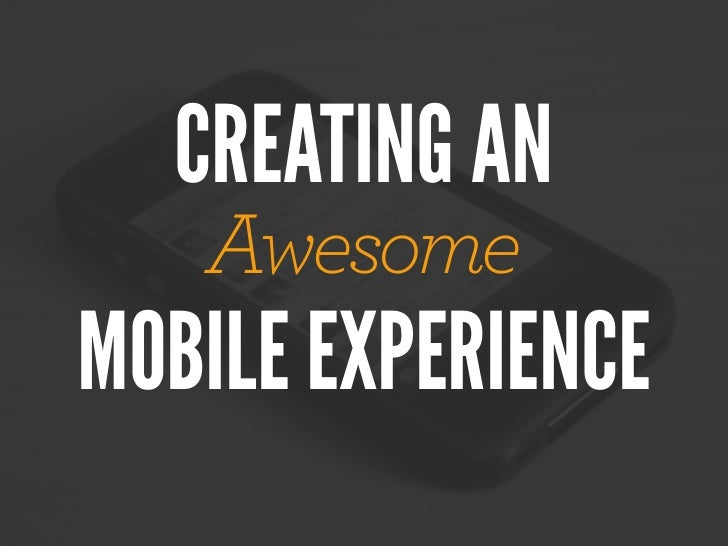 CREATING AN   AwesomeMOBILE EXPERIENCE