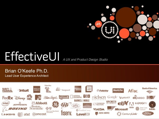 EffectiveUI  Brian O'Keefe Ph.D.!  Lead User Experience Architect  A UX and Product Design Studio