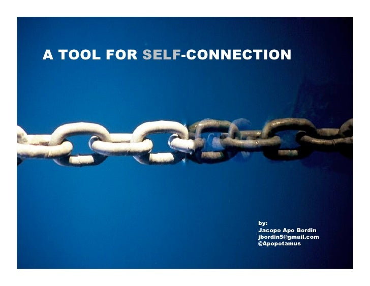 A TOOL FOR SELF-CONNECTION                           by:                       Jacopo Apo Bordin                       jbo...