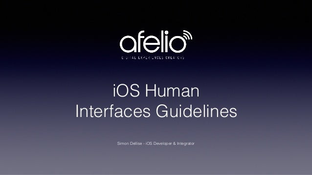 iOS Human  Interfaces Guidelines Simon Dellise - iOS Developer & Integrator