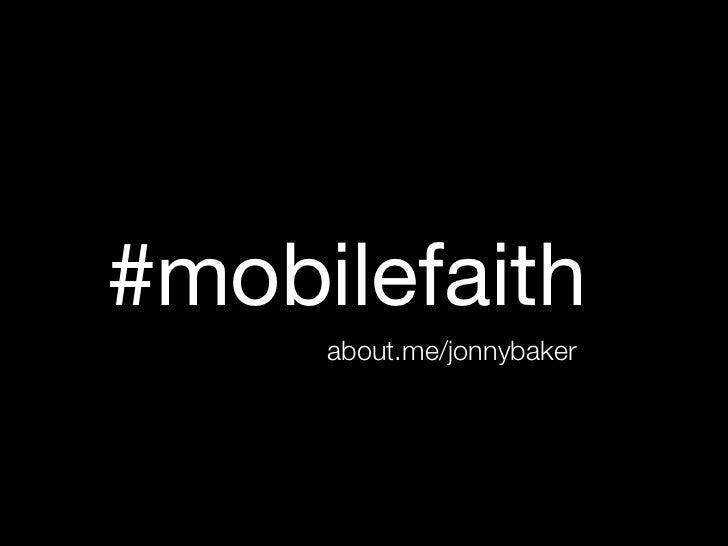 #mobilefaith     about.me/jonnybaker