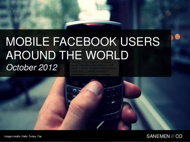 MOBILE FACEBOOK USERS AROUND THE WORLD October 2012Image credits: Hello Turkey Toe   SANEMEN // CO