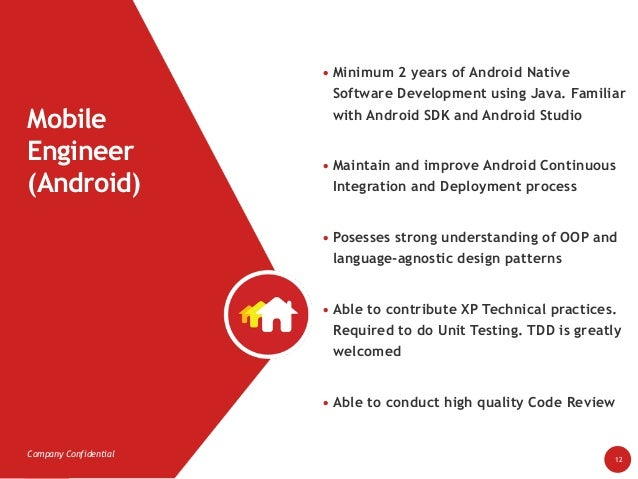 Company Confidential Mobile Engineer (Android) 12 • Minimum 2 years of Android Native Software Development using Java. Fa...