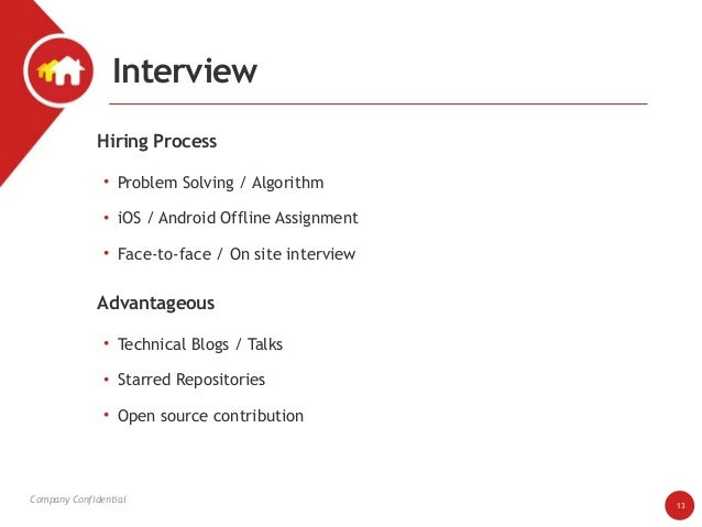 Company Confidential • Problem Solving / Algorithm • iOS / Android Offline Assignment • Face-to-face / On site interview I...
