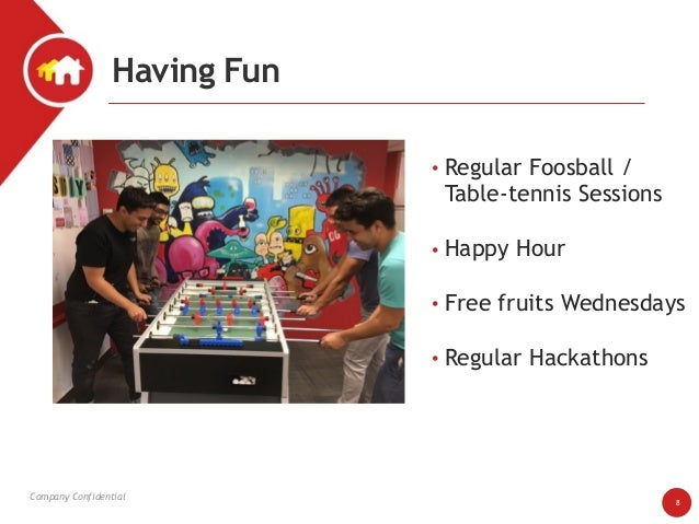 Company Confidential Having Fun 8 • Regular Foosball / Table-tennis Sessions  • Happy Hour • Free fruits Wednesdays • R...