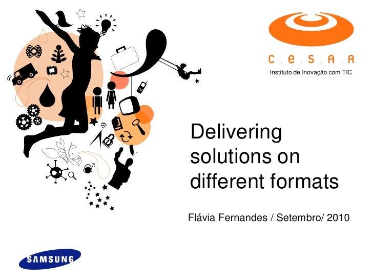 Instituto de Inovação com TIC     Delivering solutions on different formats Flávia Fernandes / Setembro/ 2010