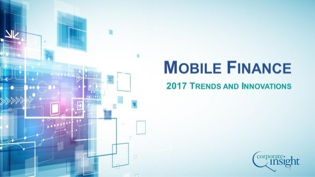 Mobile finance 2017 trends and innovations - Mobel trends 2017 ...