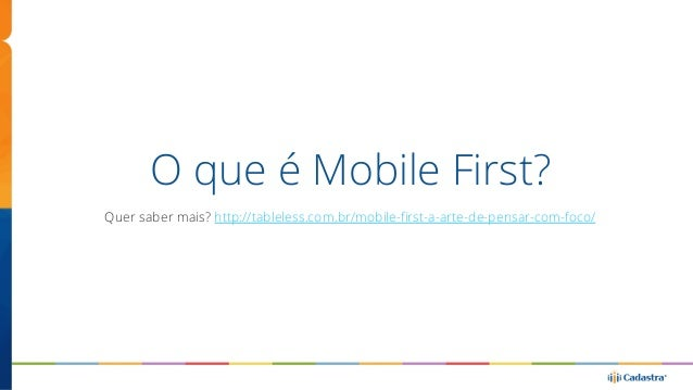 Mas então, chegamos na era do  Mobile First?