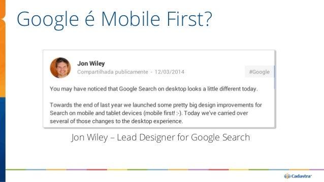 Não é Mobile First, Não é Facebook First, Não  é Desktop First…