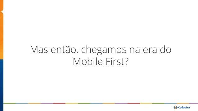 …estamos na Era do  Consumer First.