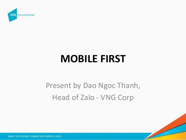 MOBILE FIRST Present by Dao Ngoc Thanh, Head of Zalo - VNG Corp