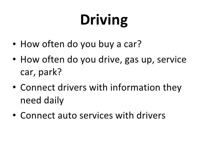 Driving <ul><li>How often do you buy a car? </li></ul><ul><li>How often do you drive, gas up, service car, park? </li></ul...
