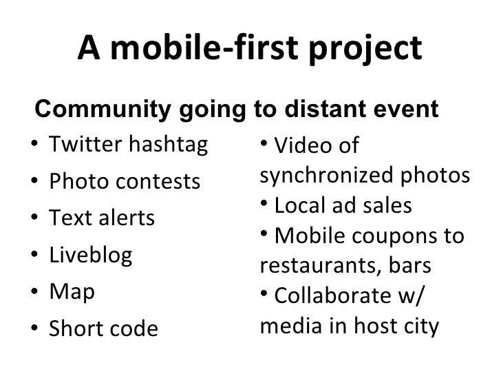A mobile-first project <ul><li>Twitter hashtag </li></ul><ul><li>Photo contests </li></ul><ul><li>Text alerts </li></ul><u...