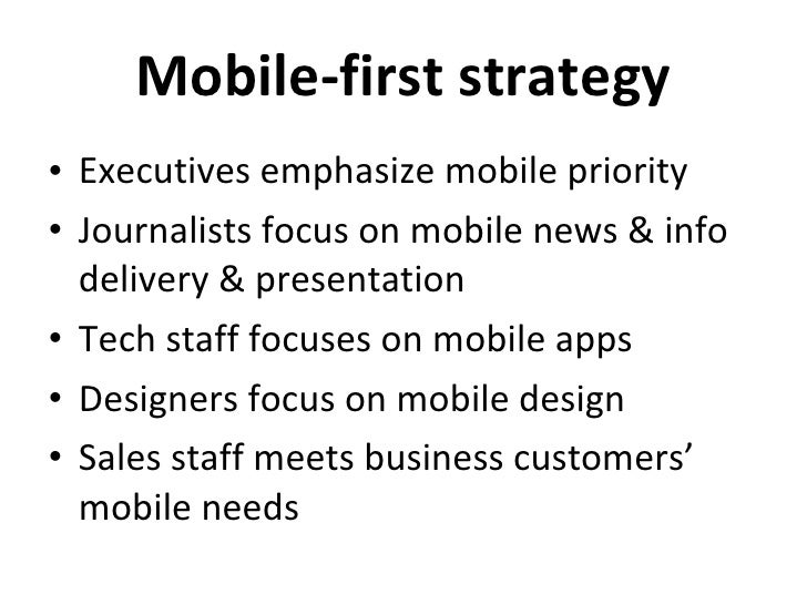 Mobile-first strategy <ul><li>Executives emphasize mobile priority </li></ul><ul><li>Journalists focus on mobile news & in...