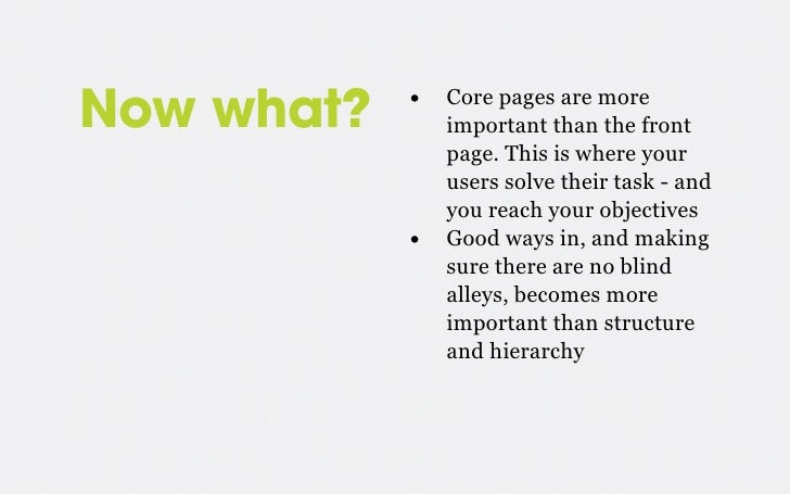 • Core pages are moreNow what?       important than the front                page. This is where your                users...