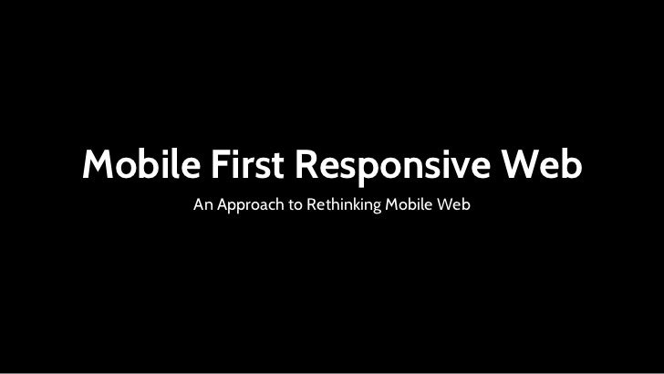 Mobile First Responsive Web      An Approach to Rethinking Mobile Web