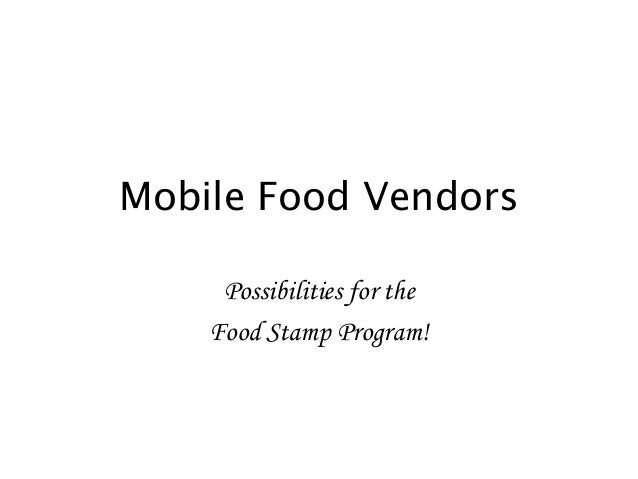 Mobile Food Vendors Possibilities for the Food Stamp Program!