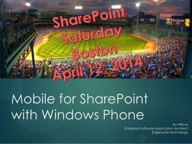 Mobile for SharePoint with Windows Phone Jim Wilcox Enterprise Software Application Architect Edgewater Technology
