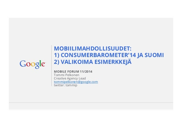 MOBIILIMAHDOLLISUUDET:  1) CONSUMERBAROMETER'14 JA SUOMI  2) VALIKOIMA ESIMERKKEJÄ  Google Confidential and Proprietary  M...