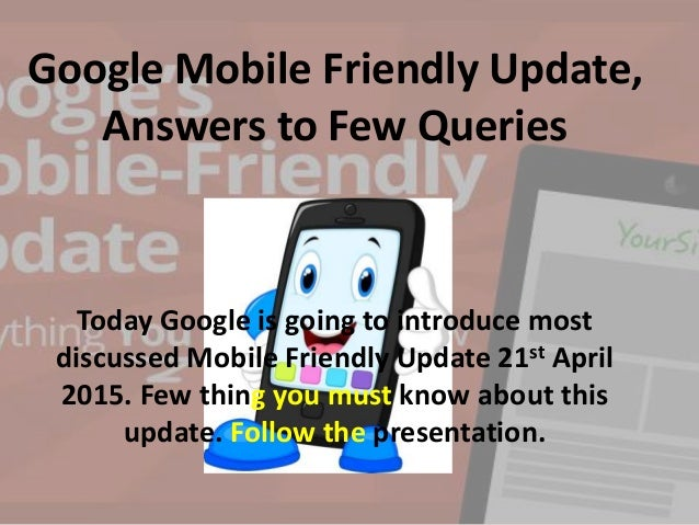 Google Mobile Friendly Update, Answers to Few Queries Today Google is going to introduce most discussed Mobile Friendly Up...